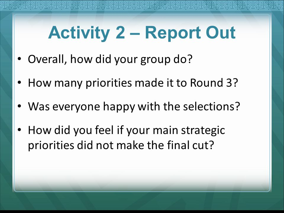 Activity 2 – Report Out Overall, how did your group do