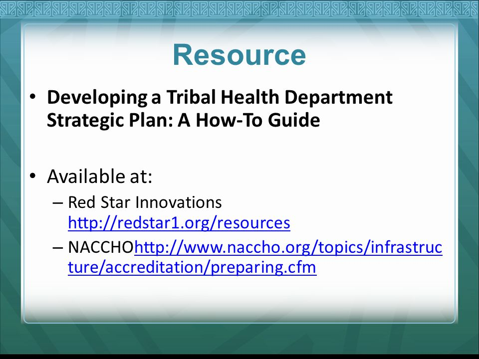 Resource Developing a Tribal Health Department Strategic Plan: A How-To Guide. Available at: Red Star Innovations http://redstar1.org/resources.