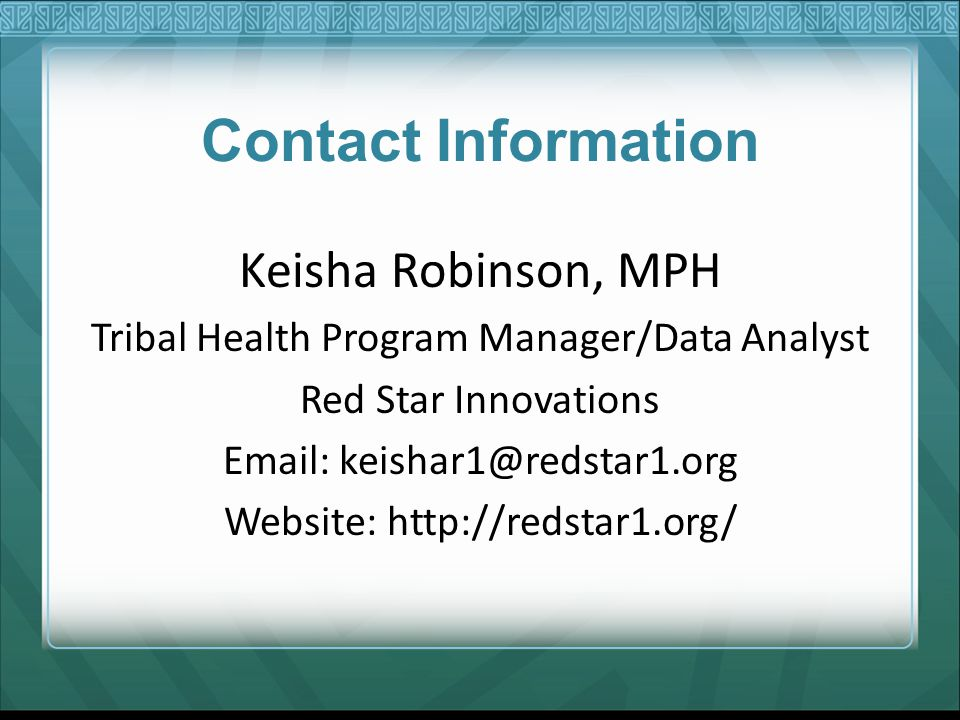 Contact Information Keisha Robinson, MPH. Tribal Health Program Manager/Data Analyst. Red Star Innovations.