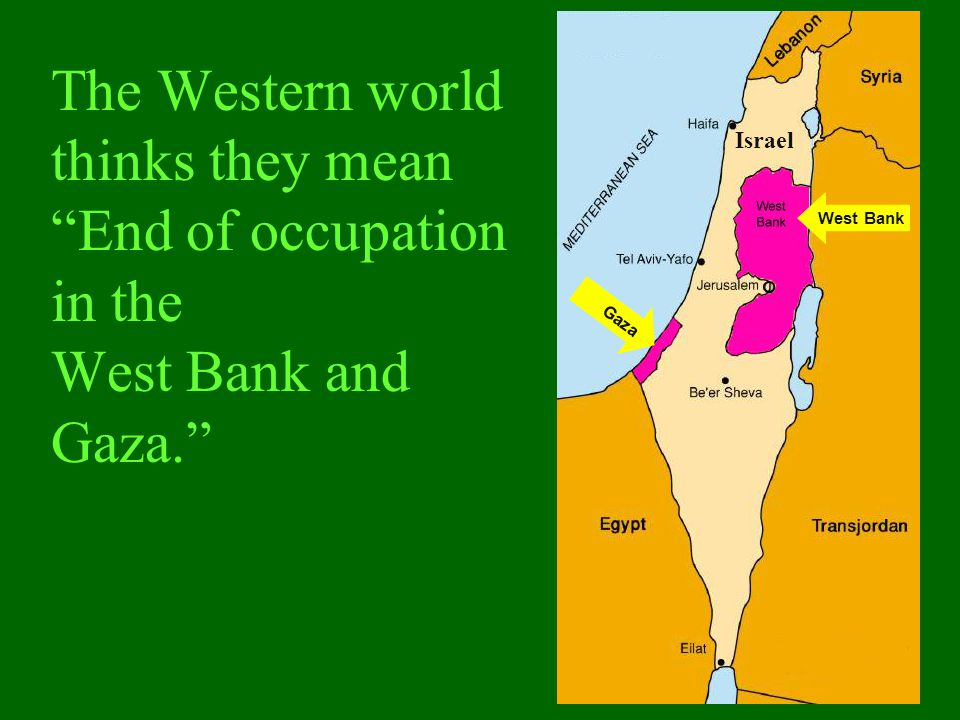 The Western world thinks they mean End of occupation in the West Bank and Gaza.