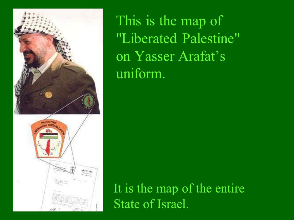 This is the map of Liberated Palestine on Yasser Arafat's uniform.
