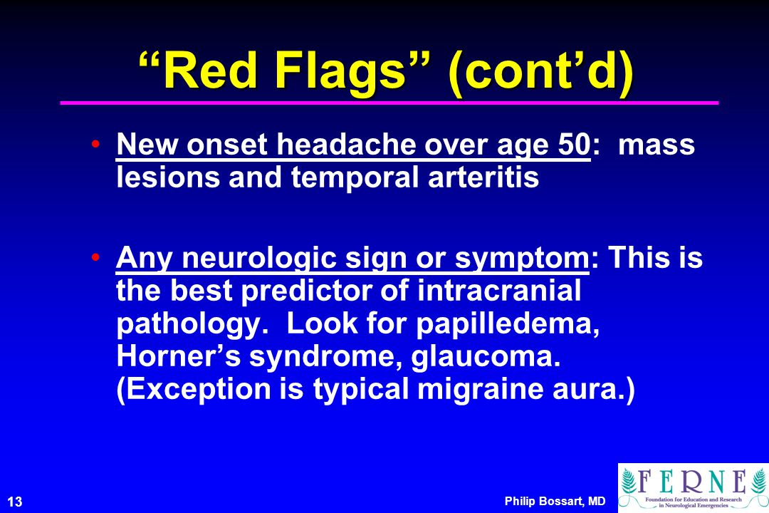 Red Flags (cont'd) New onset headache over age 50: mass lesions and temporal arteritis.
