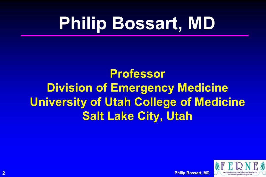 Philip Bossart, MD Professor Division of Emergency Medicine University of Utah College of Medicine Salt Lake City, Utah.