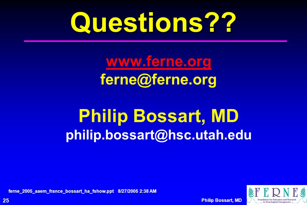 Questions www.ferne.org ferne@ferne.org Philip Bossart, MD philip.bossart@hsc.utah.edu.