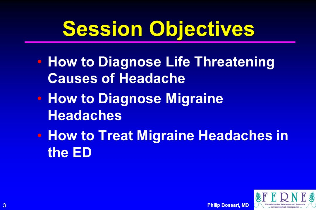 Session Objectives How to Diagnose Life Threatening Causes of Headache