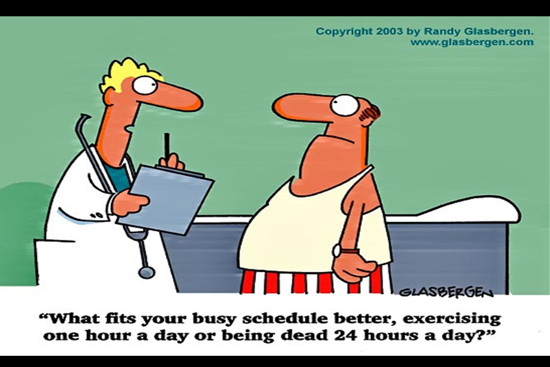 Cartoon What fits your busy schedule better, exercising one hour a day or being dead 24 hours a day
