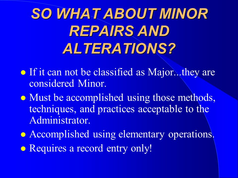 SO WHAT ABOUT MINOR REPAIRS AND ALTERATIONS
