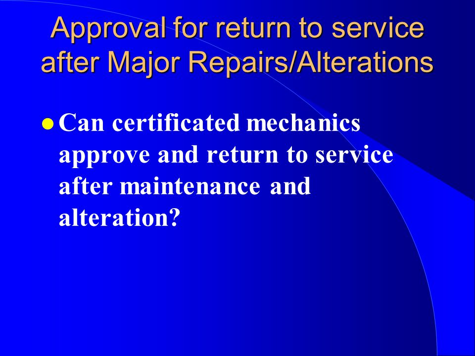 Approval for return to service after Major Repairs/Alterations