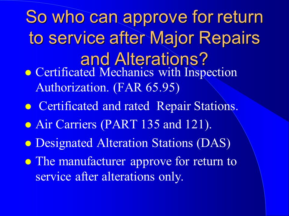 So who can approve for return to service after Major Repairs and Alterations