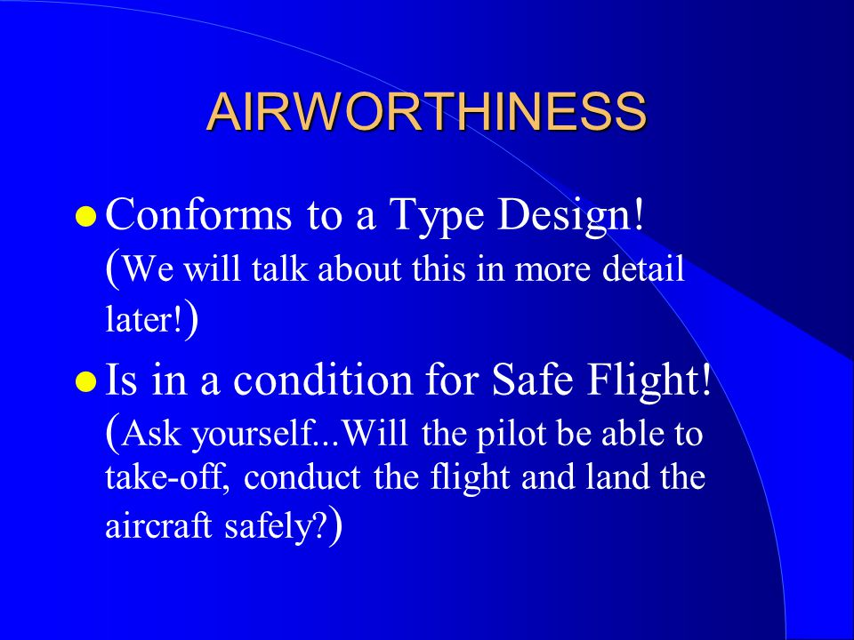 AIRWORTHINESS Conforms to a Type Design! (We will talk about this in more detail later!)