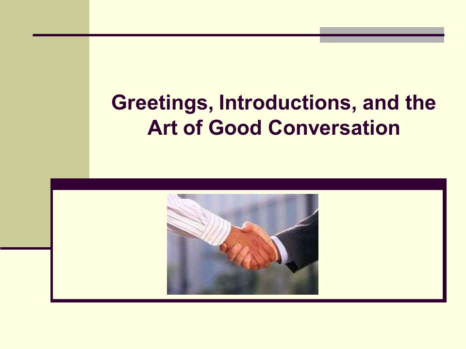 Greetings, Introductions, and the Art of Good Conversation