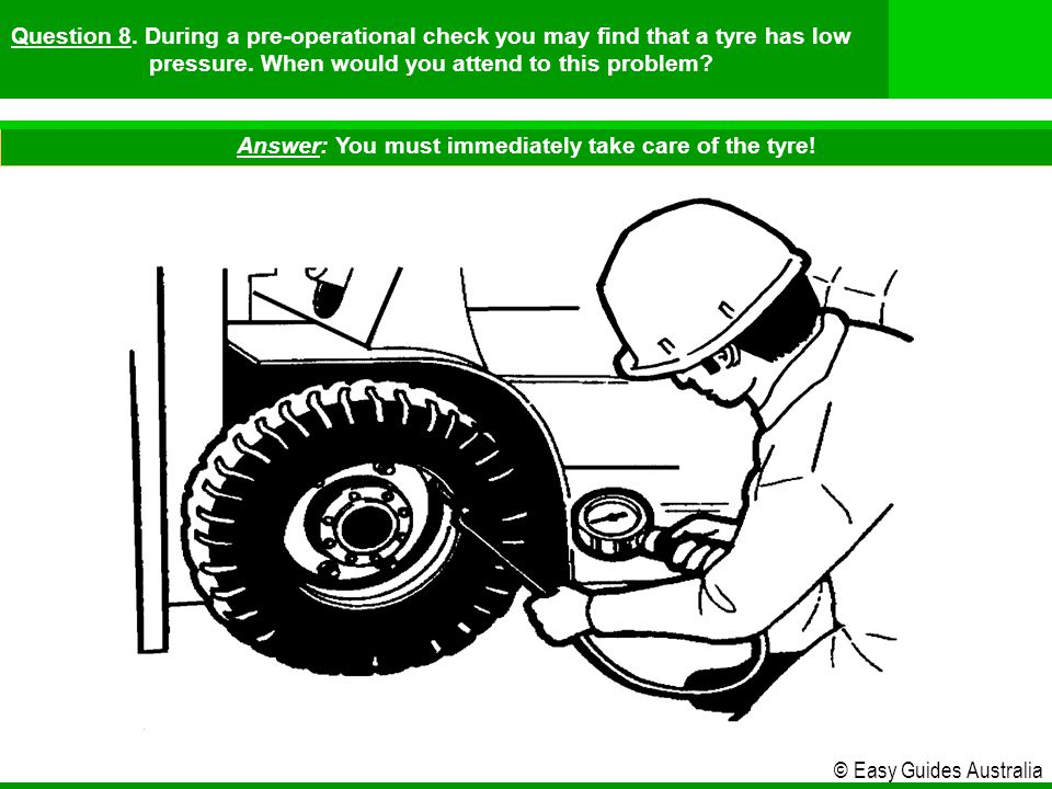 Answer: You must immediately take care of the tyre!