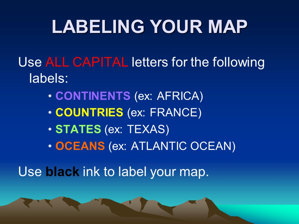 LABELING YOUR MAP Use ALL CAPITAL letters for the following labels: