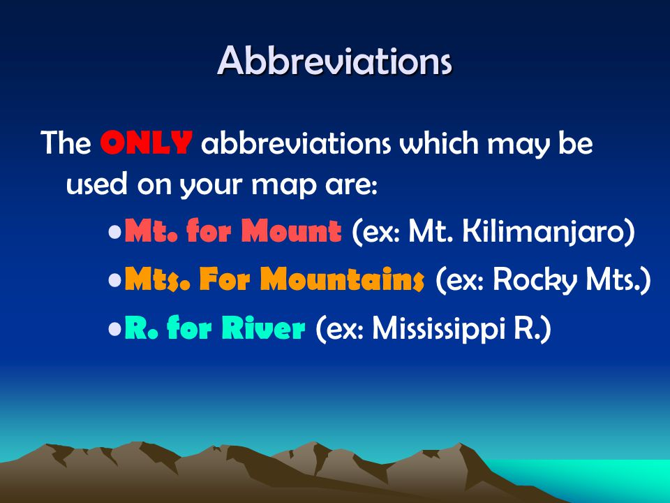 Abbreviations The ONLY abbreviations which may be used on your map are: Mt. for Mount (ex: Mt. Kilimanjaro)