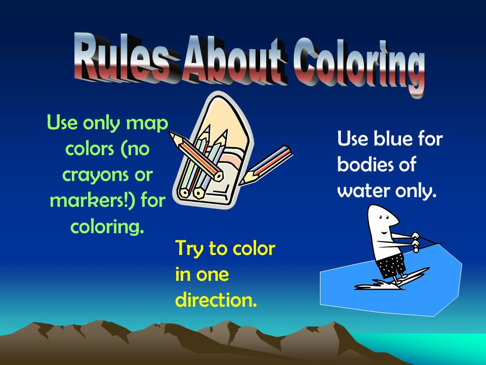 Use only map colors (no crayons or markers!) for coloring.