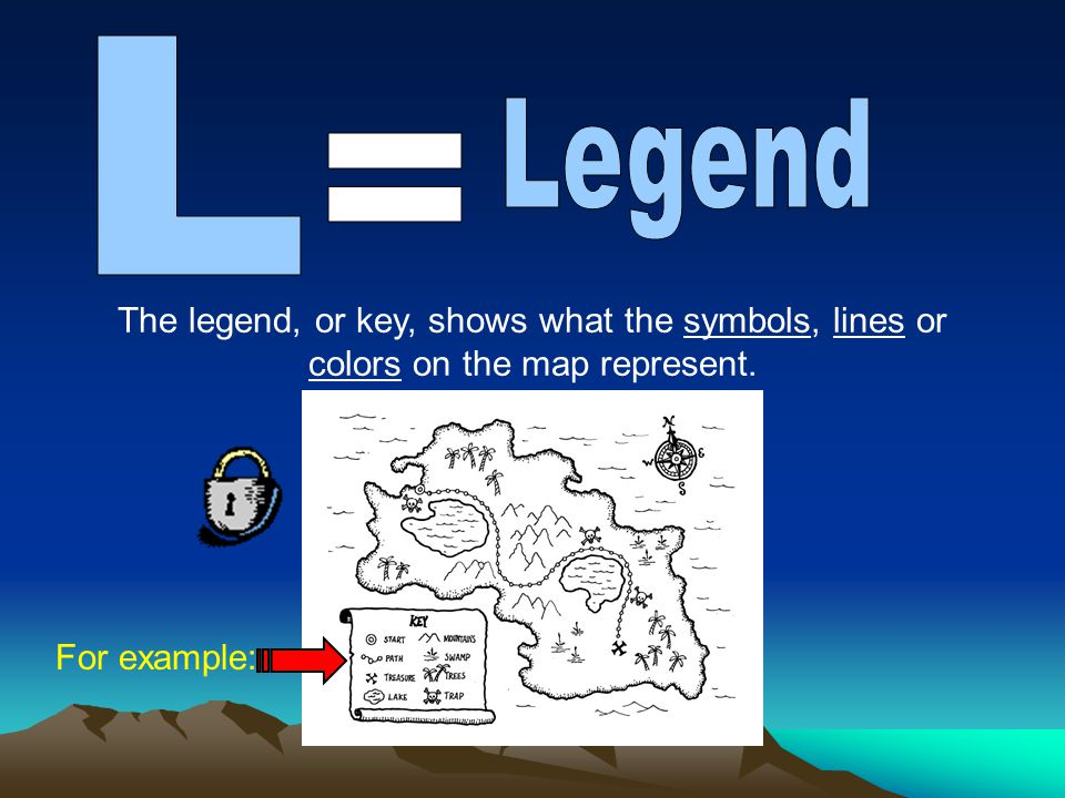 L Legend. = The legend, or key, shows what the symbols, lines or colors on the map represent.