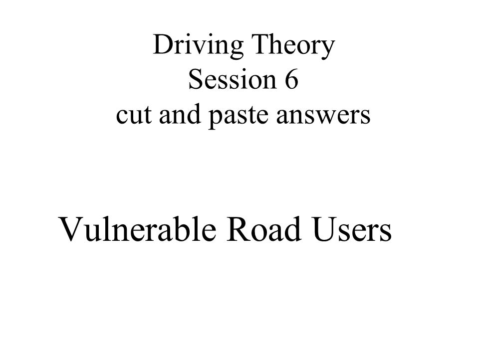 Driving Theory Session 6 cut and paste answers