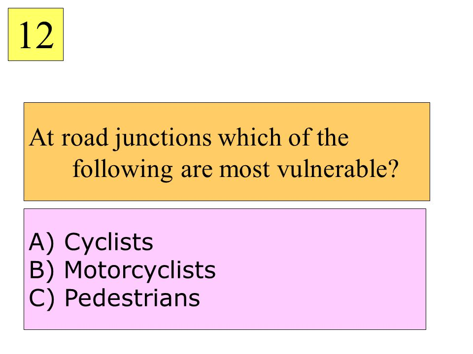 At road junctions which of the following are most vulnerable