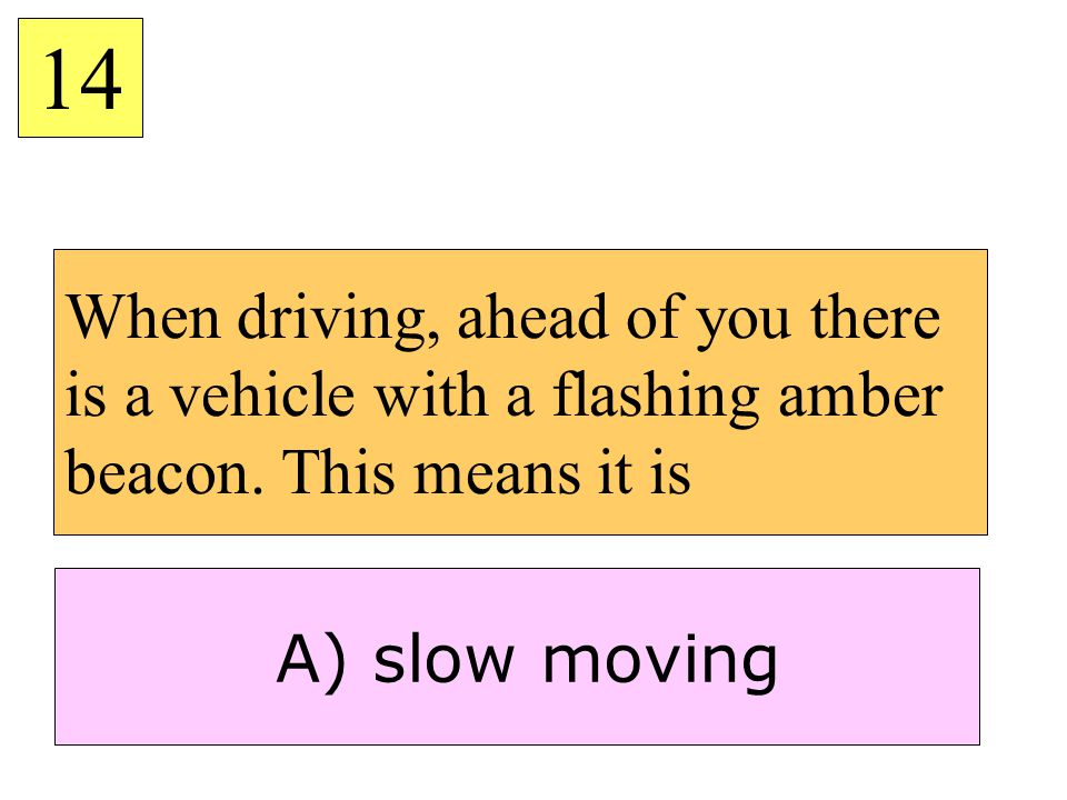 14 When driving, ahead of you there is a vehicle with a flashing amber beacon.