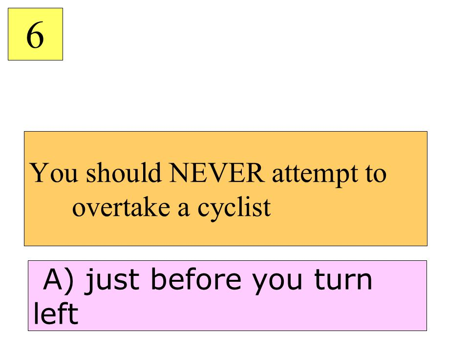 You should NEVER attempt to overtake a cyclist