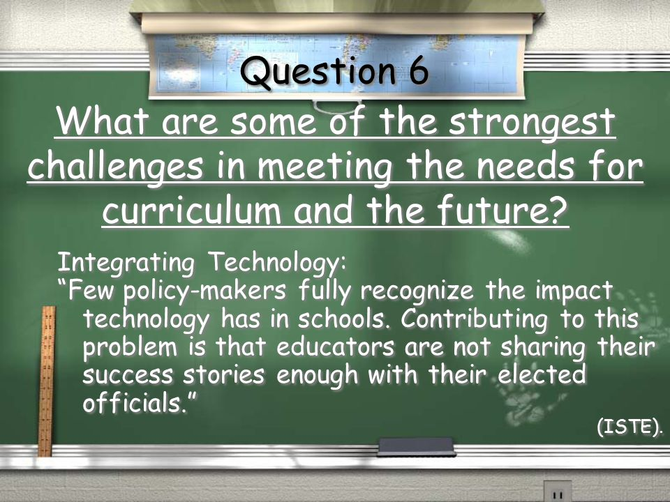 Question 6 What are some of the strongest challenges in meeting the needs for curriculum and the future