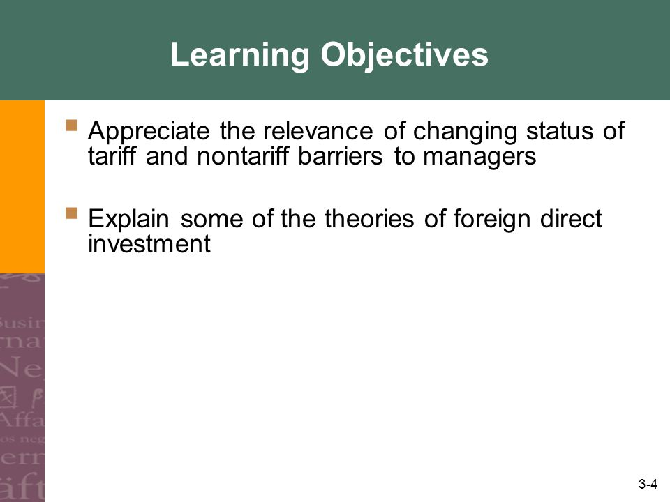 Learning Objectives Appreciate the relevance of changing status of tariff and nontariff barriers to managers.