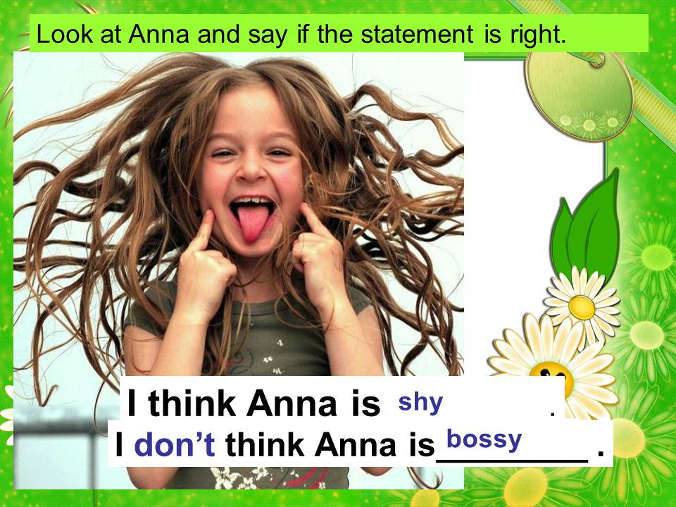 I think Anna is _________ .