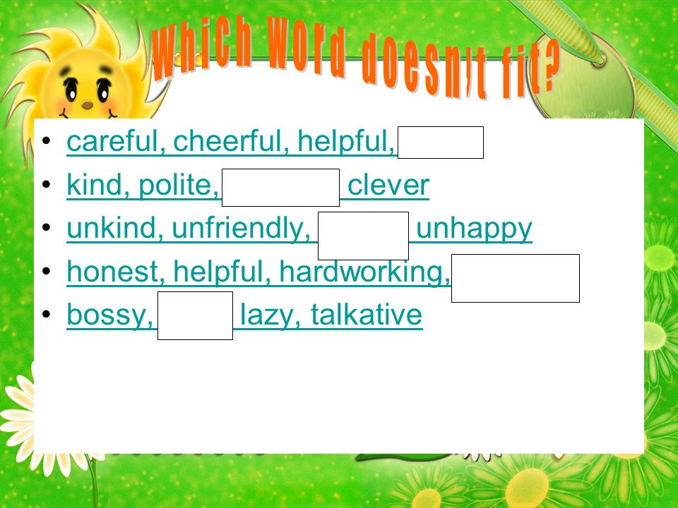 Which word doesn't fit careful, cheerful, helpful, brave