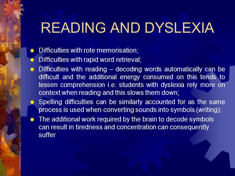 READING AND DYSLEXIA Difficulties with rote memorisation;