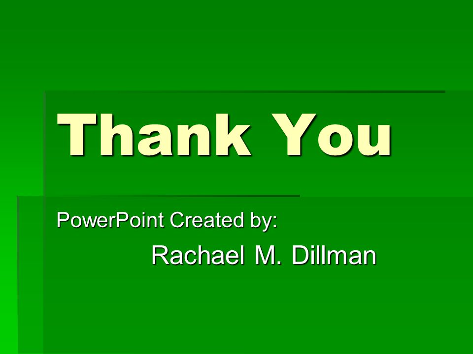 PowerPoint Created by: Rachael M. Dillman