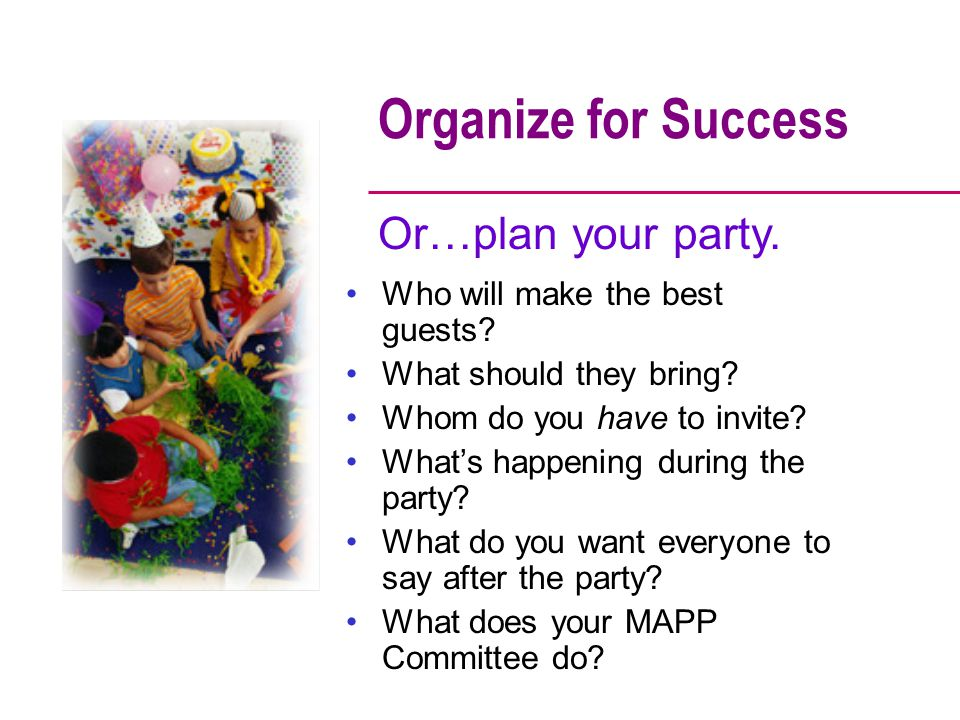 Organize for Success Or…plan your party.
