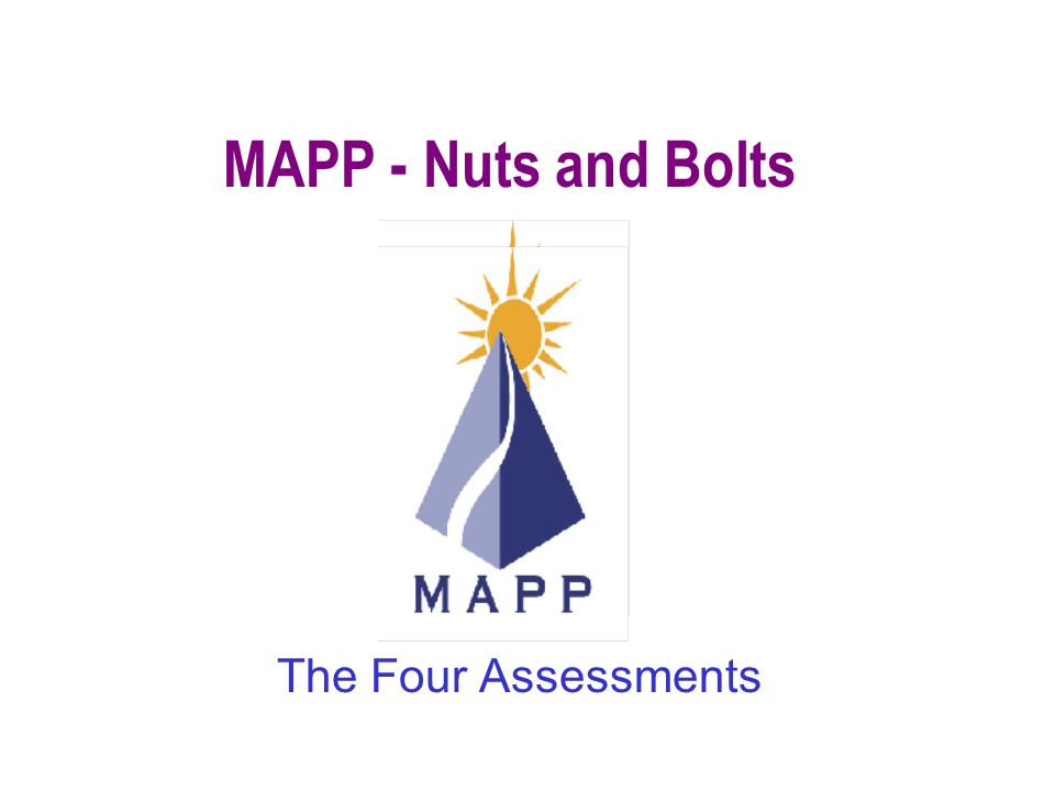 MAPP - Nuts and Bolts The Four Assessments