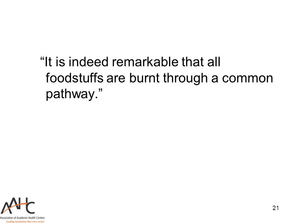 It is indeed remarkable that all foodstuffs are burnt through a common pathway.