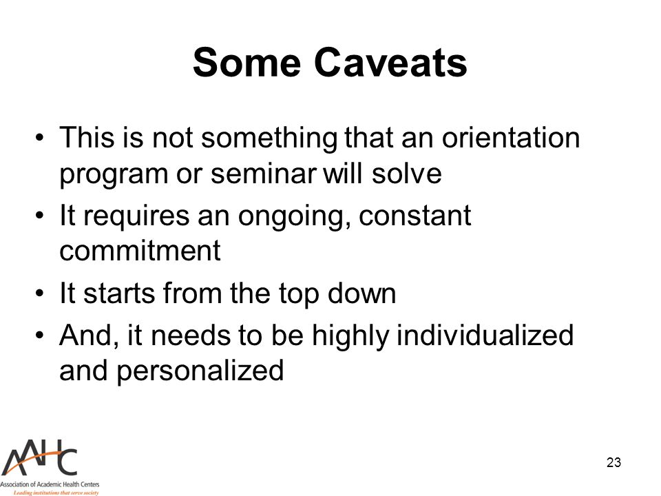 Some Caveats This is not something that an orientation program or seminar will solve. It requires an ongoing, constant commitment.