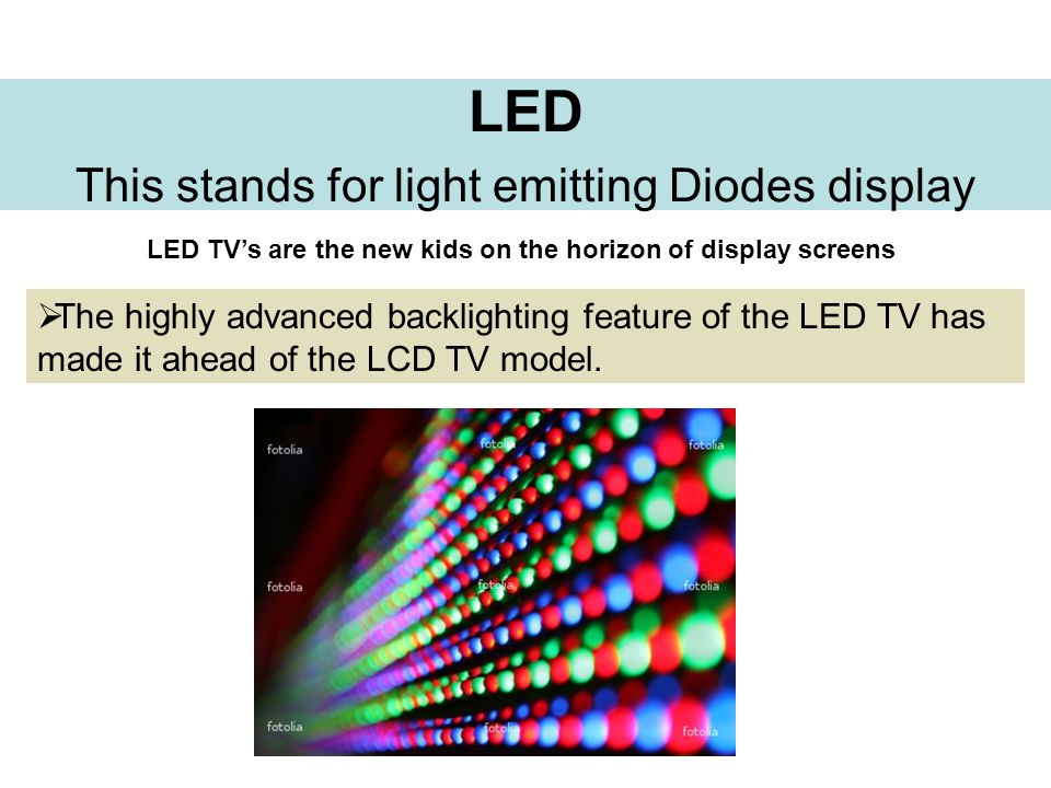 LED This stands for light emitting Diodes display