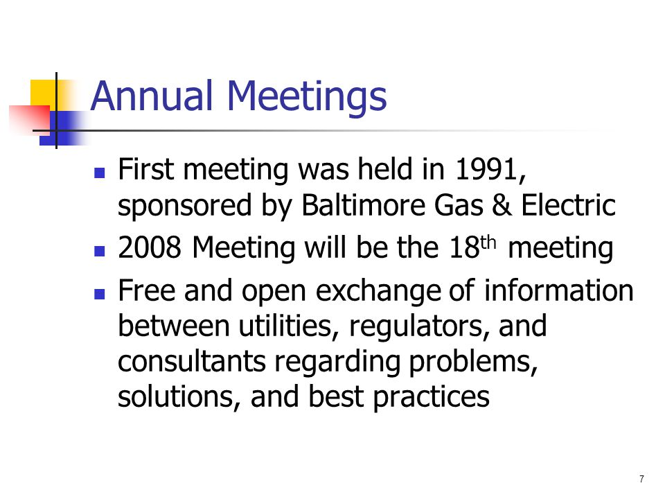 Annual Meetings First meeting was held in 1991, sponsored by Baltimore Gas & Electric. 2008 Meeting will be the 18th meeting.