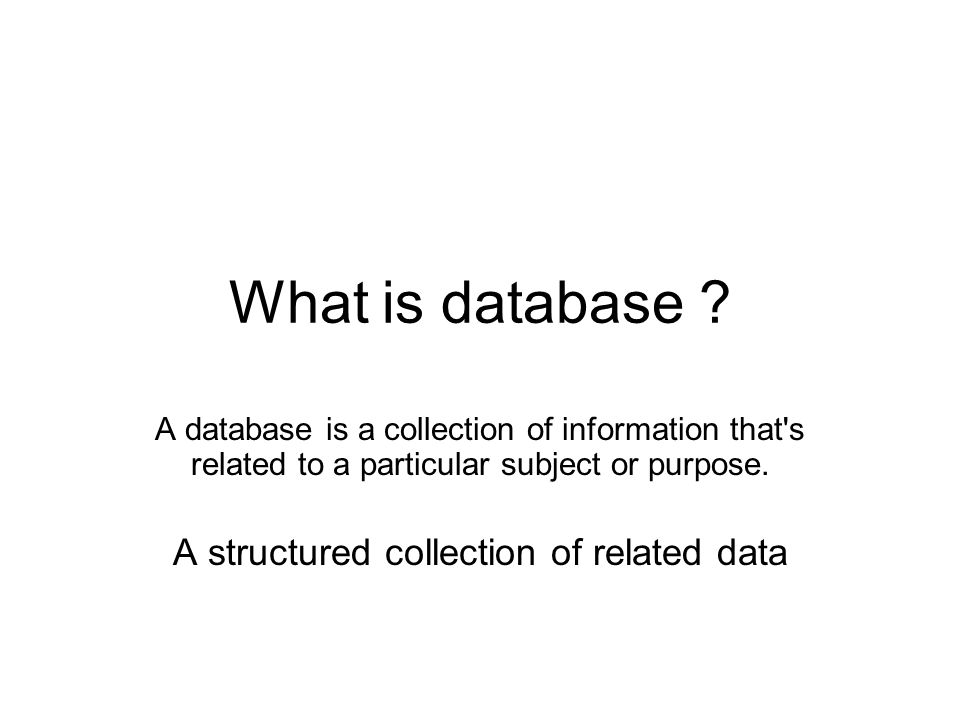 A structured collection of related data