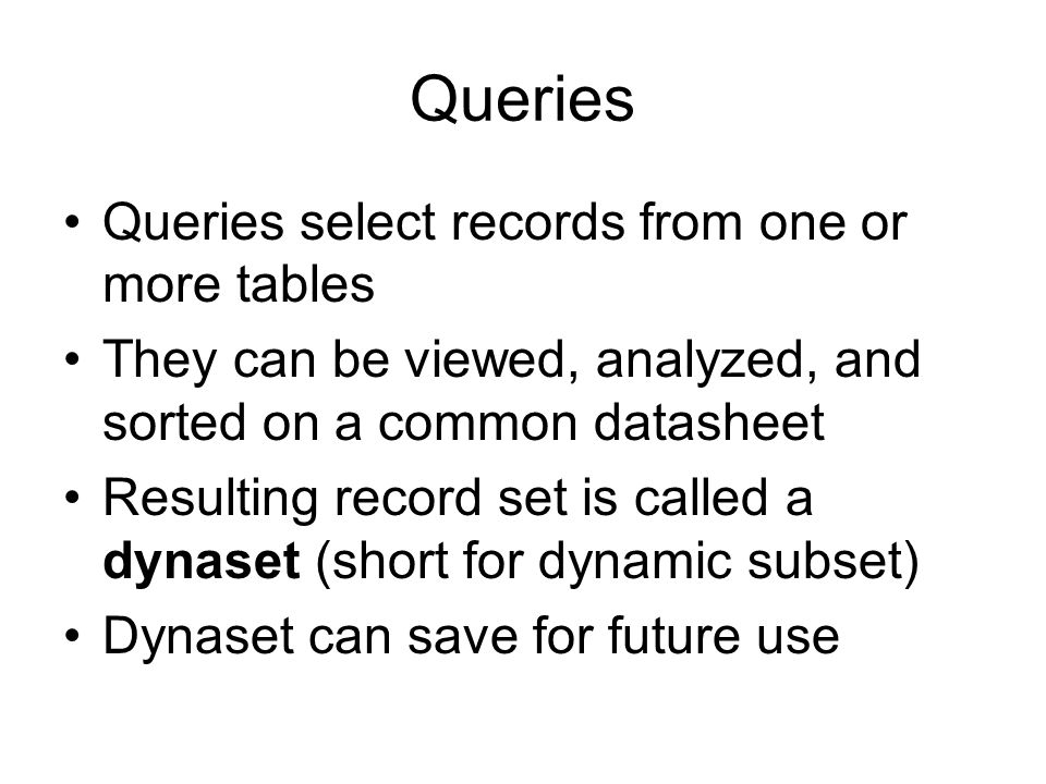 Queries Queries select records from one or more tables