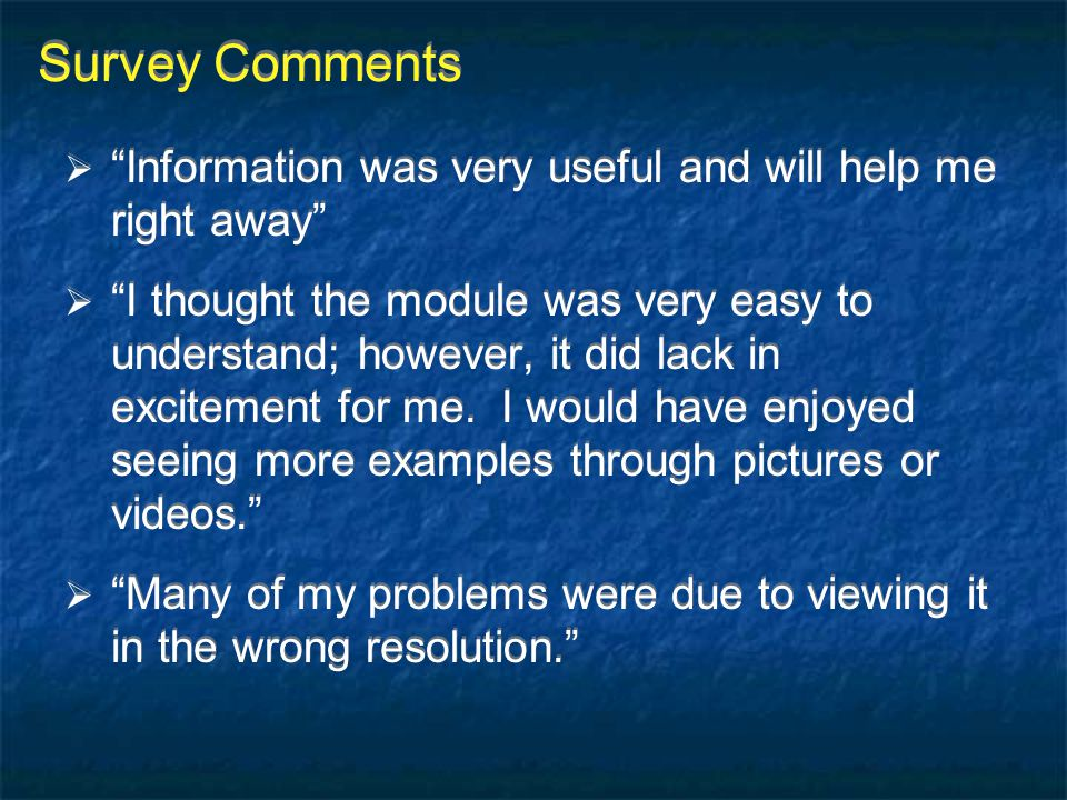 Survey Comments Information was very useful and will help me right away