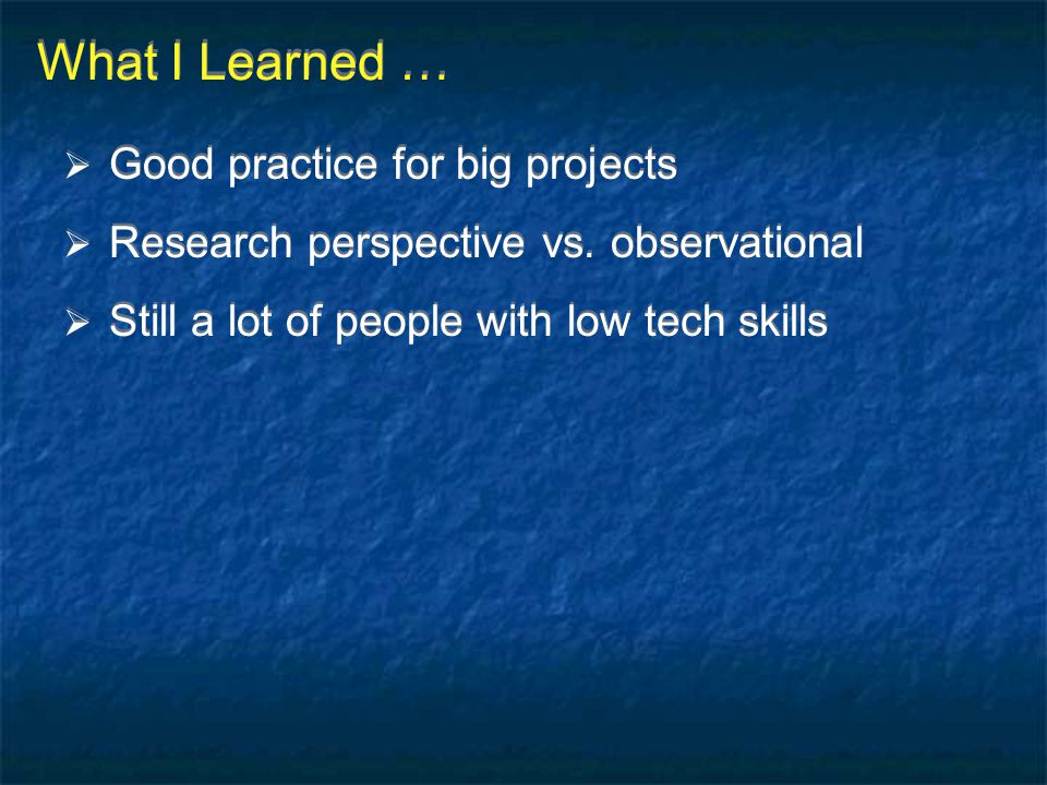 What I Learned … Good practice for big projects