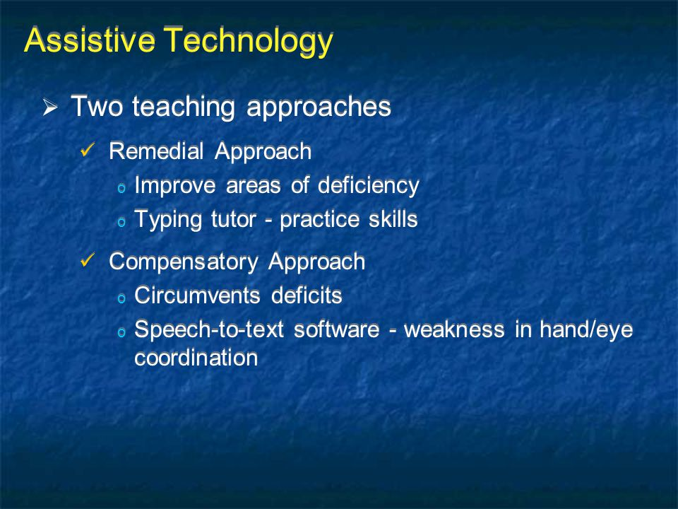 Assistive Technology Two teaching approaches Remedial Approach