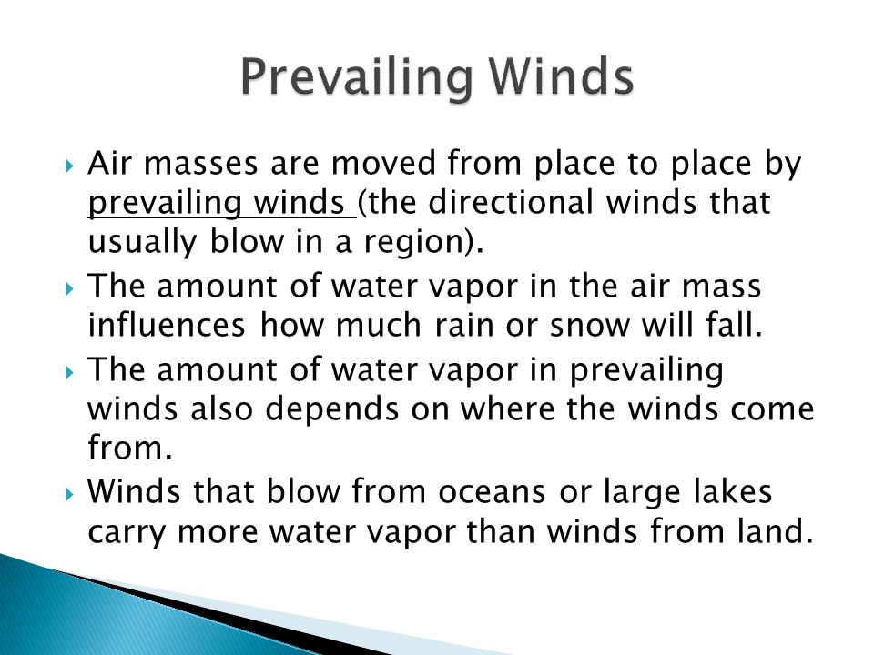 Prevailing Winds Air masses are moved from place to place by prevailing winds (the directional winds that usually blow in a region).