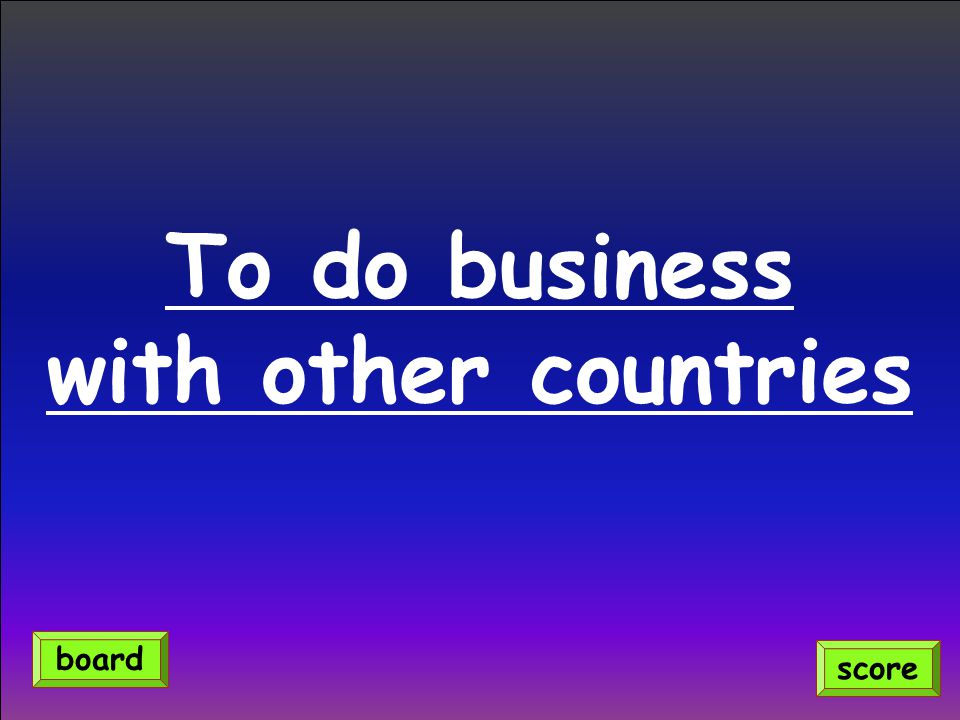 To do business with other countries