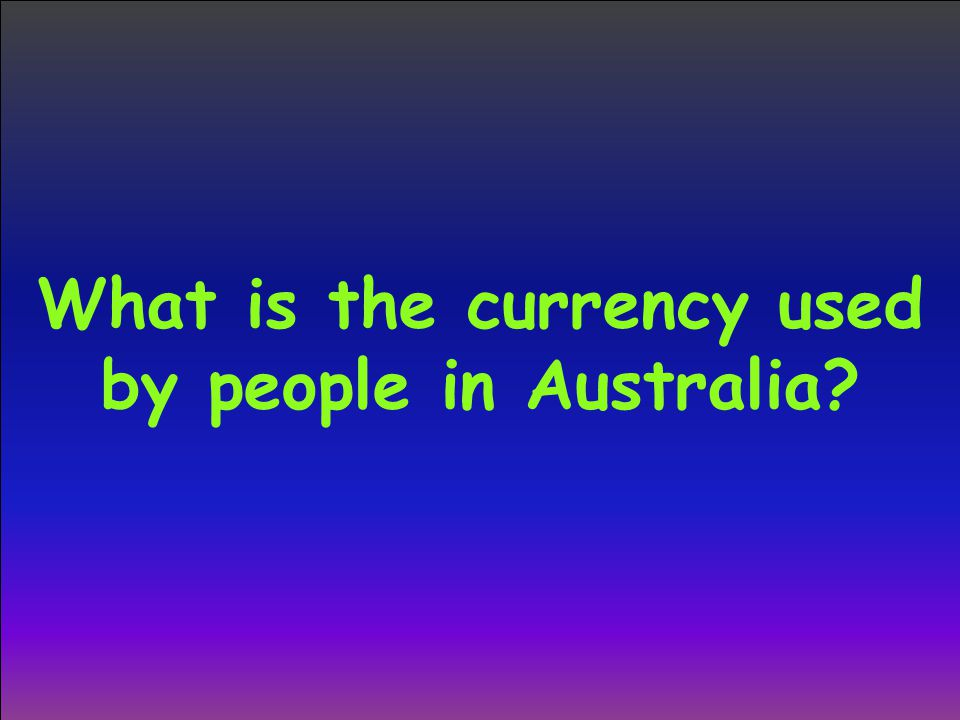 What is the currency used by people in Australia