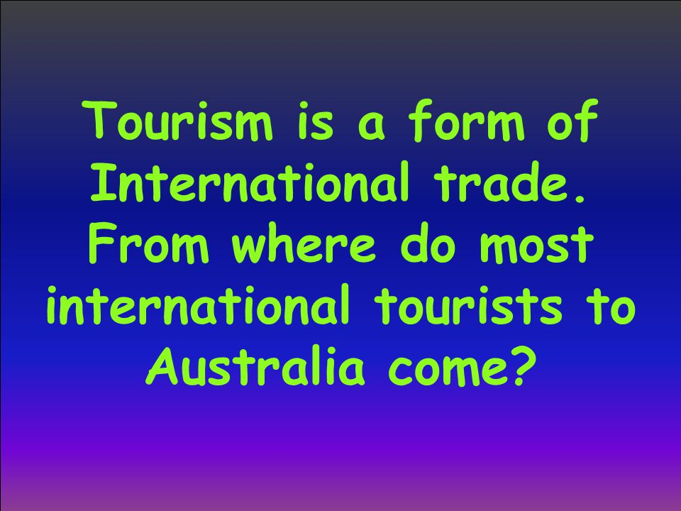 Tourism is a form of International trade