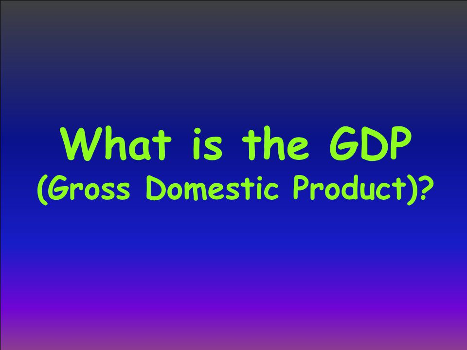 (Gross Domestic Product)