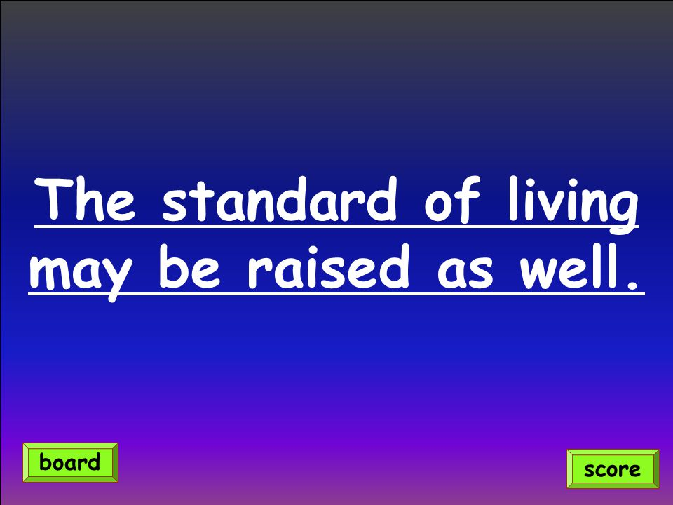 The standard of living may be raised as well.