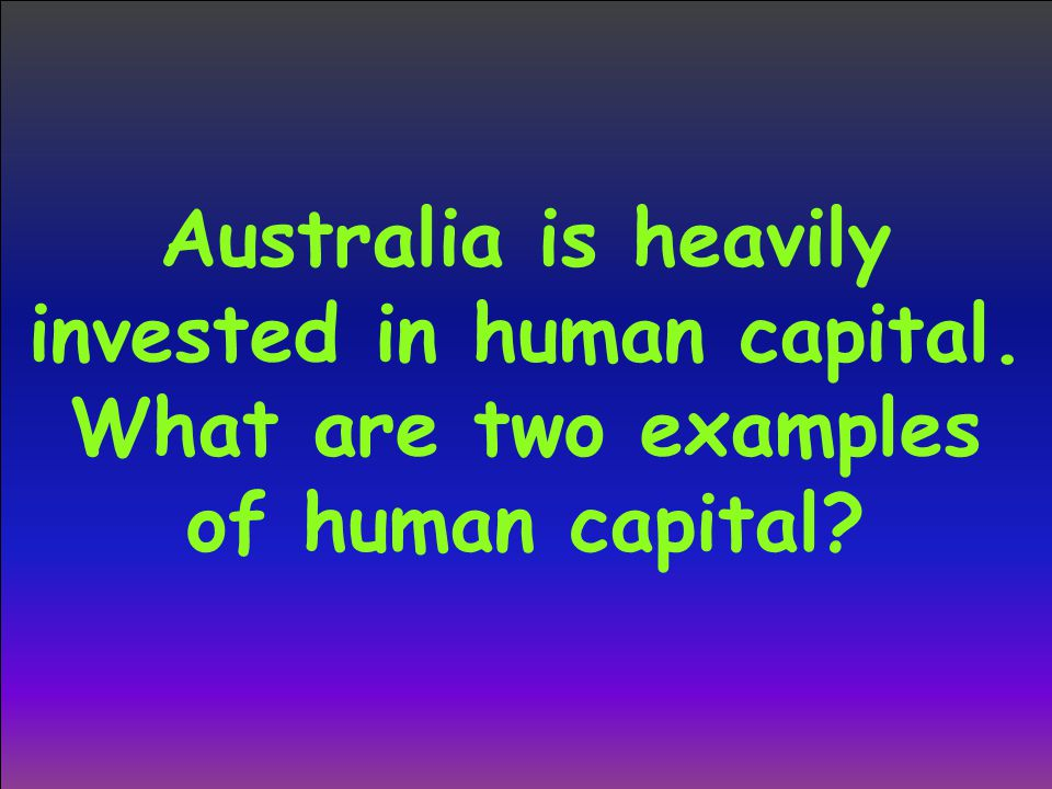 Australia is heavily invested in human capital
