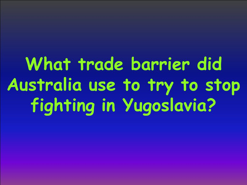 What trade barrier did Australia use to try to stop fighting in Yugoslavia
