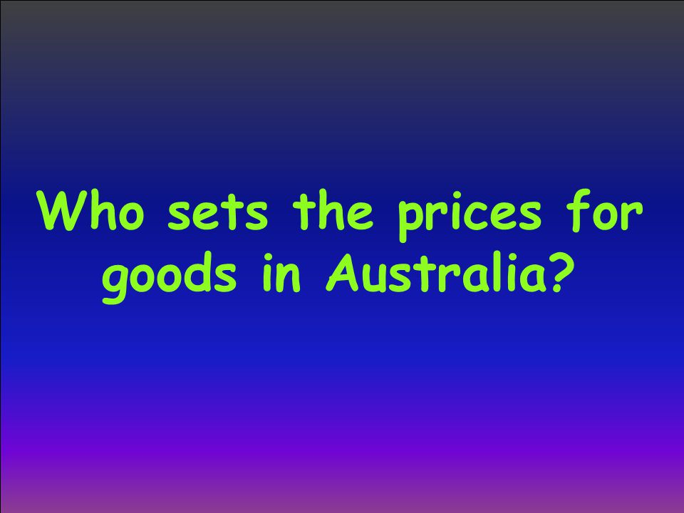 Who sets the prices for goods in Australia